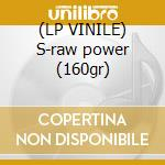 (LP VINILE) S-raw power (160gr) lp vinile