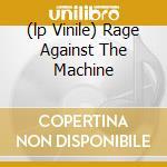 (LP VINILE) RAGE AGAINST THE MACHINE lp vinile di RAGE AGAINST THE MACHINE