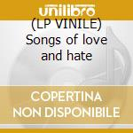(LP VINILE) Songs of love and hate lp vinile