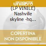 (LP VINILE) Nashville skyline -hq vinyl- lp vinile di Bob Dylan