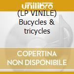 (LP VINILE) Bucycles & tricycles lp vinile