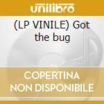 (LP VINILE) Got the bug lp vinile di Bugz in the attic