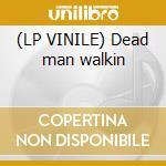 (LP VINILE) Dead man walkin lp vinile
