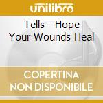 Tells - Hope Your Wounds Heal cd musicale di TELLS