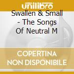 SWALLEN & SMALL - THE SONGS OF NEUTRAL M  cd musicale di Moses Viking