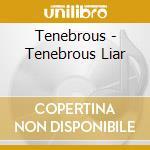 TENEBROUS LIAR                            cd musicale di TENEBROUS