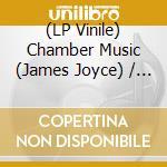(LP VINILE) Chamber music (james joyce) lp vinile di Artisti Vari