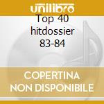 Top 40 hitdossier 83-84 cd musicale