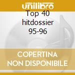 Top 40 hitdossier 95-96 cd musicale