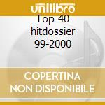 Top 40 hitdossier 99-2000 cd musicale