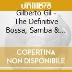 THE DEFINITIVE BOSSA SAMBA & POP cd musicale di GIL GILBERTO