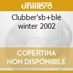 Clubber'sb+ble winter 2002 cd musicale