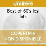 Best of 60's-les hits cd musicale di Artisti Vari