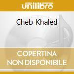 CHEB KHALED cd musicale di KHALED CHEB