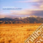 Chanticleer - Our American Journey cd musicale di Artisti Vari