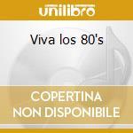 Viva los 80's cd musicale di Artisti Vari