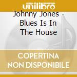 Johnny Jones - Blues Is In The House cd musicale di Johnny Jones