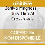 Bury him at crossroads cd musicale di Janiva Magness