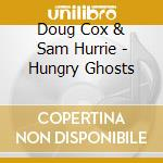 Doug Cox & Sam Hurrie - Hungry Ghosts cd musicale di DOUG COX & SAM HURRIE