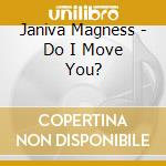 DO I MOVE YOU? cd musicale di JANIVA MAGNESS