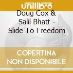 Doug Cox & Salil Bhatt - Slide To Freedom cd musicale di DOUG COX & SALIL BHATT