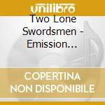 CD - TWO LONE SWORDSMEN - EMISSION ARCHIVE VOL.1 cd musicale di TWO LONE SWORDSMEN