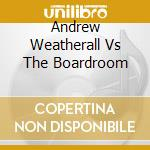 Andrew Weatherall Vs The Boardroom cd musicale di Andrew Weatherall