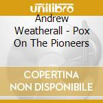 A pox on the p. 09 cd musicale di Andrew Weatherall