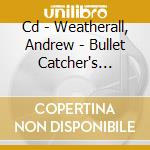 CD - WEATHERALL, ANDREW - BULLET CATCHER'S APPRENTICE cd musicale di Andrew Weatherall