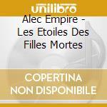 LES ETOILES DES FILLES MORTES             cd musicale di ALEC EMPIRE