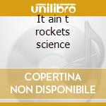 It ain t rockets science cd musicale di Pep Torres
