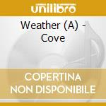 COVE                                      cd musicale di Weather A