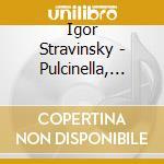 PULCINELLA, SINFONIA IN 3 MOVIMENTI, 4 É  cd musicale di Igor Stravinsky