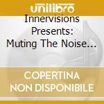 Muting the noise cd musicale di Artisti Vari
