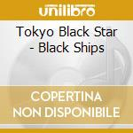 BLACKSHIPS cd musicale di TOKYO BLACK STAR