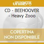 CD - BEEHOOVER            - Heavy Zooo cd musicale di BEEHOOVER
