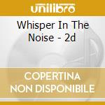 2d cd musicale di WHISPER IN THE NOISE