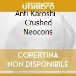 CRUSHED NEOCONS                           cd musicale di Karoshi Anti