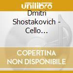 Concerti per violoncello (nn.1 e 2) cd musicale di Dmitri Sciostakovic