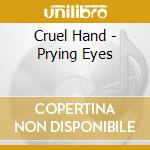 Cruel Hand - Prying Eyes cd musicale di Hand Cruel
