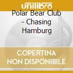Polar Bear Club - Chasing Hamburg cd musicale di POLAR BEAR CLUB