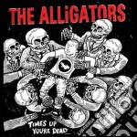 Time's up, you're dead cd musicale di The Alligators