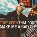 That don't make me a bad guy cd musicale di Toby Keith
