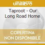 Our long road home cd musicale di Taproot
