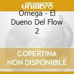 Dueno del flow 2 cd musicale di Omega