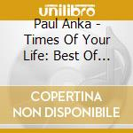 Times of your life cd musicale di Paul Anka