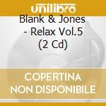 RELAX VOL.5                               cd musicale di BLANK & JONES