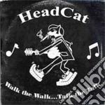 Walk the walk...talk the talk cd musicale di Headcat