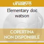 Elementary doc watson cd musicale di Doc Watson