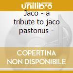 Jaco - a tribute to jaco pastorius - cd musicale di Brian Bromberg